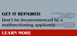 Get It Repaired - Don't be inconvenienced by a malfunctioning appliance - Learn More
