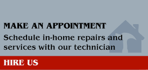 Make an Appointment - Schedule in-home repairs and services with our technician - Hire us